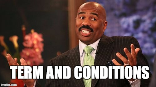 Steve Harvey Meme | TERM AND CONDITIONS | image tagged in memes,steve harvey | made w/ Imgflip meme maker