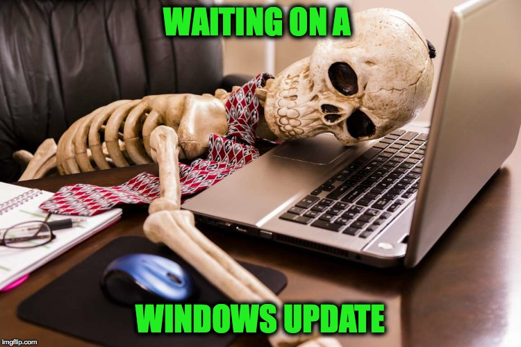WAITING ON A WINDOWS UPDATE | made w/ Imgflip meme maker