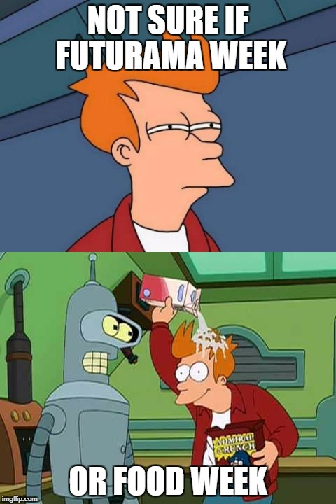 What week is it fry | NOT SURE IF FUTURAMA WEEK OR FOOD WEEK | image tagged in memes,not sure if,futurama fry,food week,futurama week | made w/ Imgflip meme maker