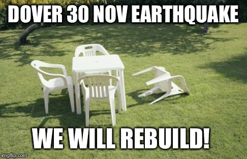 We Will Rebuild Meme | DOVER 30 NOV EARTHQUAKE WE WILL REBUILD! | image tagged in memes,we will rebuild | made w/ Imgflip meme maker