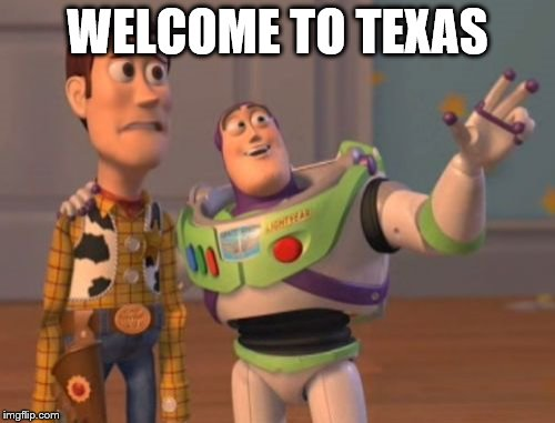 X, X Everywhere Meme | WELCOME TO TEXAS | image tagged in memes,x,x everywhere,x x everywhere | made w/ Imgflip meme maker