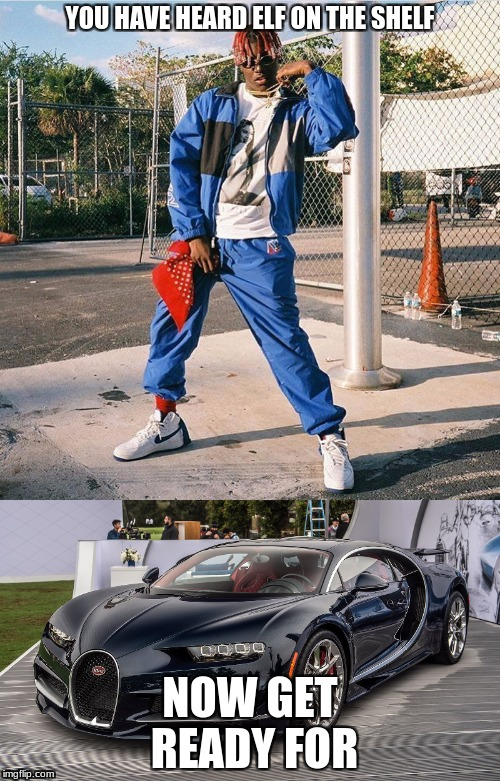 Lil Yachty on the Bugatti | YOU HAVE HEARD ELF ON THE SHELF NOW GET READY FOR | image tagged in elf on the shelf | made w/ Imgflip meme maker