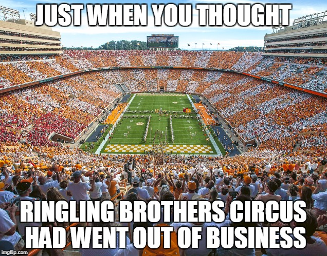 UT Football circus | JUST WHEN YOU THOUGHT RINGLING BROTHERS CIRCUS HAD WENT OUT OF BUSINESS | image tagged in memes,tennessee,college football | made w/ Imgflip meme maker