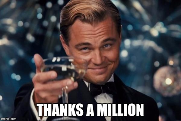 Leonardo Dicaprio Cheers Meme | THANKS A MILLION | image tagged in memes,leonardo dicaprio cheers | made w/ Imgflip meme maker