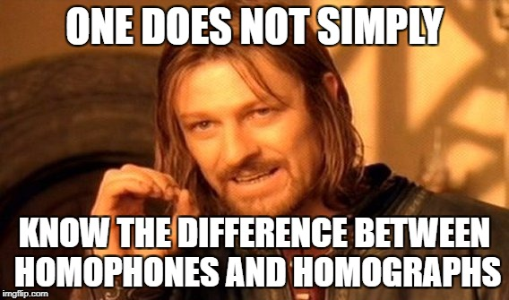 One Does Not Simply Meme | ONE DOES NOT SIMPLY KNOW THE DIFFERENCE BETWEEN HOMOPHONES AND HOMOGRAPHS | image tagged in memes,one does not simply | made w/ Imgflip meme maker