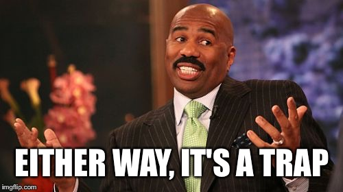 Steve Harvey Meme | EITHER WAY, IT'S A TRAP | image tagged in memes,steve harvey | made w/ Imgflip meme maker