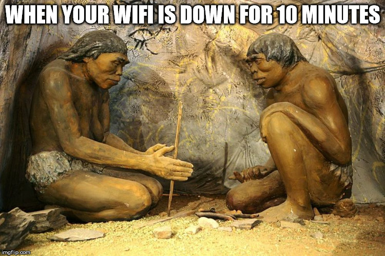 When you WiFi is down for 10 minutes  | WHEN YOUR WIFI IS DOWN FOR 10 MINUTES | image tagged in wifi,internet,caveman,social more media,social media | made w/ Imgflip meme maker
