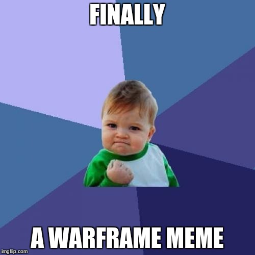 Success Kid Meme | FINALLY A WARFRAME MEME | image tagged in memes,success kid | made w/ Imgflip meme maker
