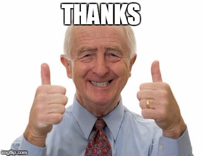 old man two thumbs up | THANKS | image tagged in old man two thumbs up | made w/ Imgflip meme maker