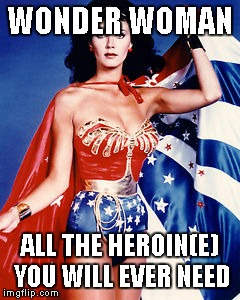 Wonder Woman | WONDER WOMAN ALL THE HEROIN(E) YOU WILL EVER NEED | image tagged in wonder woman,memes,heroin,heroine | made w/ Imgflip meme maker