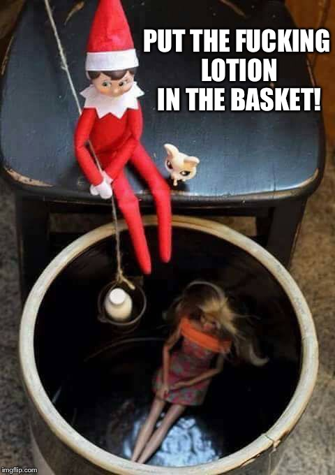 Silence of the Elf on a... | PUT THE F**KING LOTION IN THE BASKET! | image tagged in silence of the lambs,lotion,elf on the shelf,kidnap,basket | made w/ Imgflip meme maker