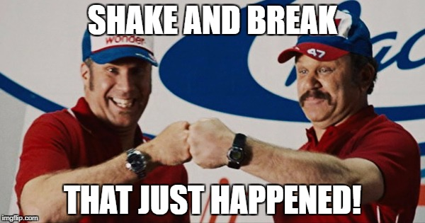SHAKE AND BREAK THAT JUST HAPPENED! | made w/ Imgflip meme maker