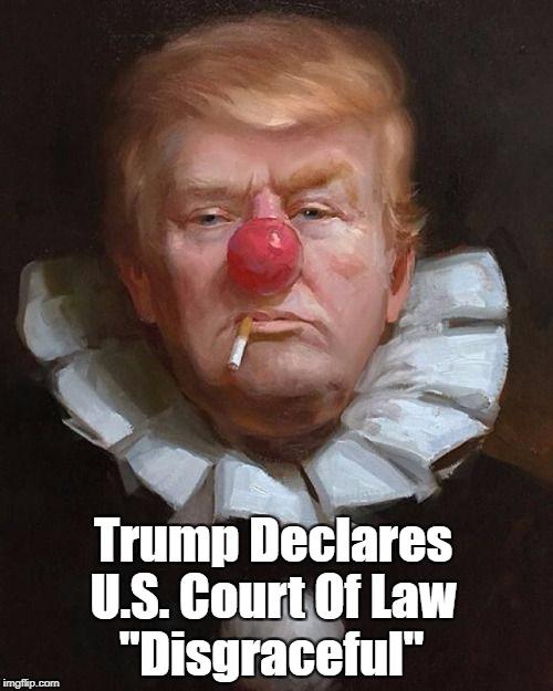 "Trump Declares U.S. Court Of Law ""Disgraceful"" | made w/ Imgflip meme maker"