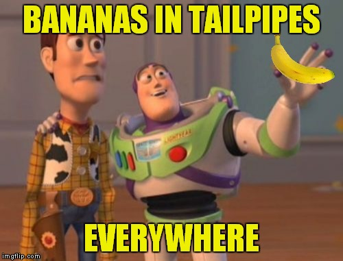 X, X Everywhere Meme | BANANAS IN TAILPIPES EVERYWHERE | image tagged in memes,x,x everywhere,x x everywhere | made w/ Imgflip meme maker