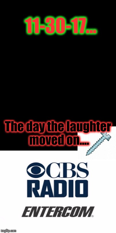 11-30-17... The day the laughter moved on.... | image tagged in kevin and bean,mergers and partings,ralph garman presente',cbs - entercom radio network,memes,going out the right way at least | made w/ Imgflip meme maker