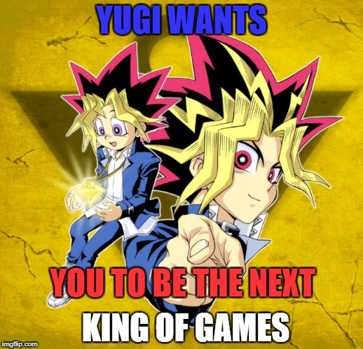 Yugi wants. | YUGI WANTS YOU TO BE THE NEXT KING OF GAMES | image tagged in yugioh,poster,vote,funny | made w/ Imgflip meme maker