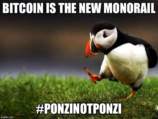 Unpopular Opinion Puffin Meme | BITCOIN IS THE NEW MONORAIL #PONZINOTPONZI | image tagged in memes,unpopular opinion puffin | made w/ Imgflip meme maker
