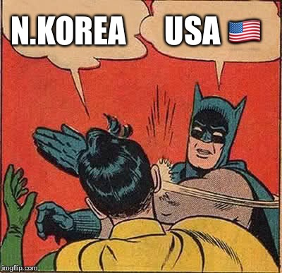 Batman Slapping Robin Meme | N.KOREA USA  | image tagged in memes,batman slapping robin | made w/ Imgflip meme maker