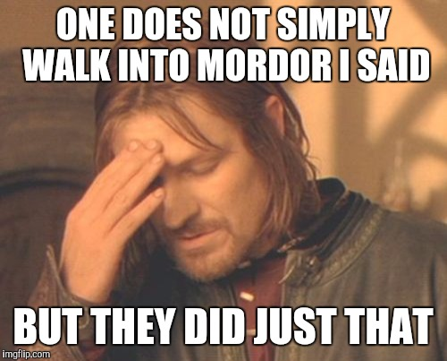 Frustrated Boromir Meme | ONE DOES NOT SIMPLY WALK INTO MORDOR I SAID BUT THEY DID JUST THAT | image tagged in memes,frustrated boromir | made w/ Imgflip meme maker