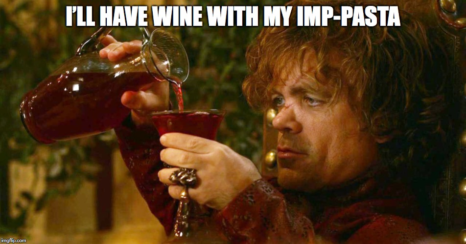 I'LL HAVE WINE WITH MY IMP-PASTA | made w/ Imgflip meme maker