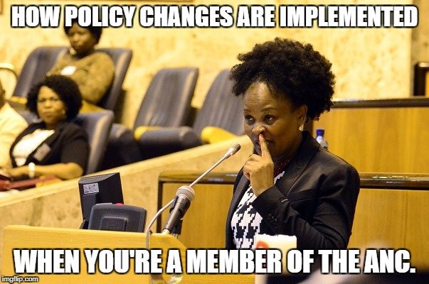 HOW POLICY CHANGES ARE IMPLEMENTED WHEN YOU'RE A MEMBER OF THE ANC. | image tagged in the anc's esteemed busiswe mkhwebane | made w/ Imgflip meme maker