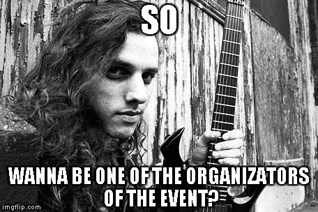 SO WANNA BE ONE OF THE ORGANIZATORS OF THE EVENT? | made w/ Imgflip meme maker