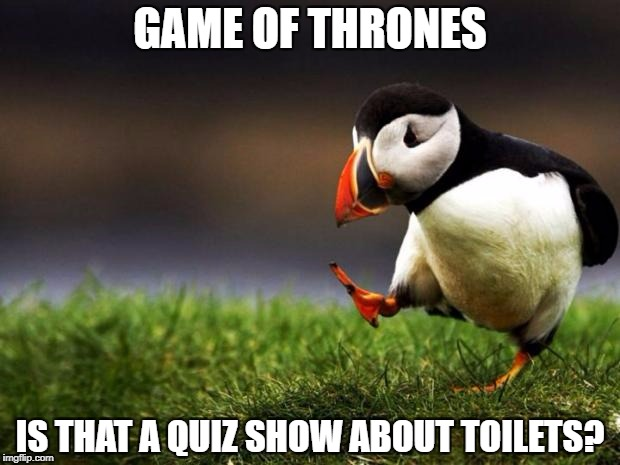 GAME OF THRONES IS THAT A QUIZ SHOW ABOUT TOILETS? | made w/ Imgflip meme maker