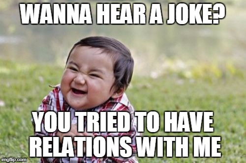 Evil Toddler Meme | WANNA HEAR A JOKE? YOU TRIED TO HAVE RELATIONS WITH ME | image tagged in memes,evil toddler | made w/ Imgflip meme maker