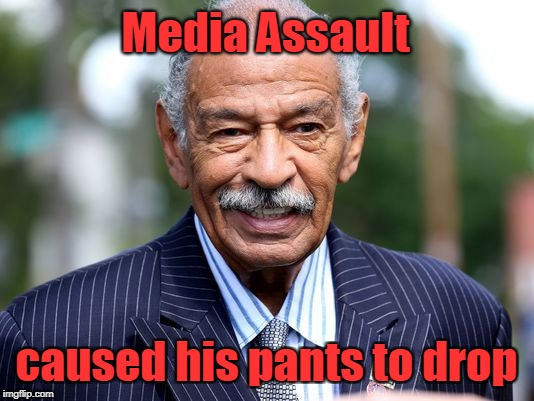 Media Assault caused Coyners pants to drop | Media Assault caused his pants to drop | image tagged in john conyers,pants,assault | made w/ Imgflip meme maker