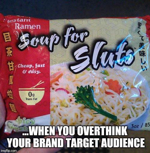 Food Week Nov 29 - Dec 5 - A TruMooCereal Event | ...WHEN YOU OVERTHINK YOUR BRAND TARGET AUDIENCE | image tagged in funny food,food,funny memes,soup,no soup for you | made w/ Imgflip meme maker
