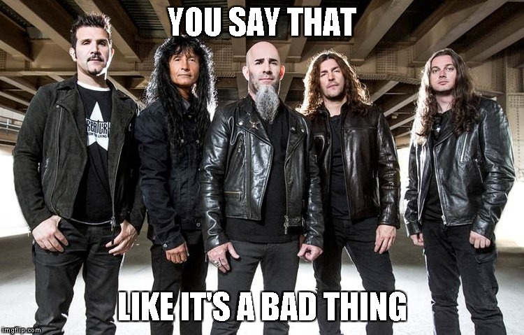 YOU SAY THAT LIKE IT'S A BAD THING | made w/ Imgflip meme maker