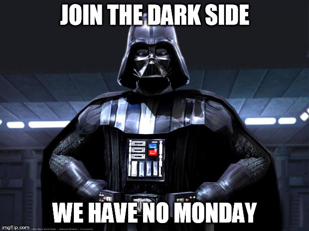 JOIN THE DARK SIDE WE HAVE NO MONDAY | made w/ Imgflip meme maker