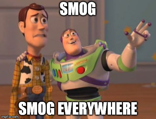 X, X Everywhere Meme | SMOG SMOG EVERYWHERE | image tagged in memes,x x everywhere | made w/ Imgflip meme maker
