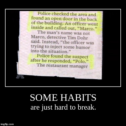 I found this and had to make it. | SOME HABITS | are just hard to break. | image tagged in funny,demotivationals,dumb criminals,crime stories | made w/ Imgflip demotivational maker