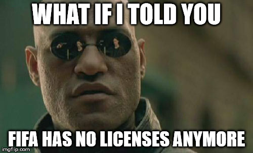 Matrix Morpheus Meme | WHAT IF I TOLD YOU FIFA HAS NO LICENSES ANYMORE | image tagged in memes,matrix morpheus | made w/ Imgflip meme maker