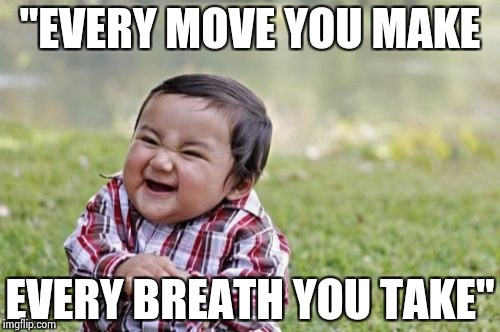 "Evil Toddler Meme | ""EVERY MOVE YOU MAKE EVERY BREATH YOU TAKE"" 