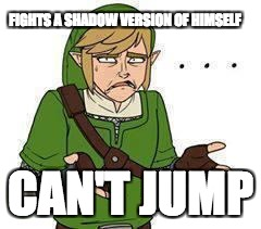 FIGHTS A SHADOW VERSION OF HIMSELF CAN'T JUMP | image tagged in link | made w/ Imgflip meme maker