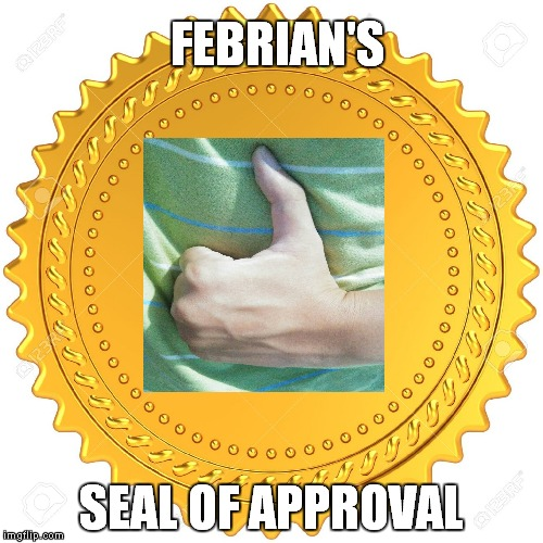 Seal of Approval  -  | FEBRIAN'S SEAL OF APPROVAL | image tagged in seal of approval  - | made w/ Imgflip meme maker