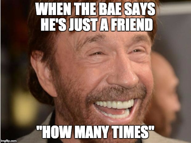 "Chuck Norris | WHEN THE BAE SAYS HE'S JUST A FRIEND ""HOW MANY TIMES"" 