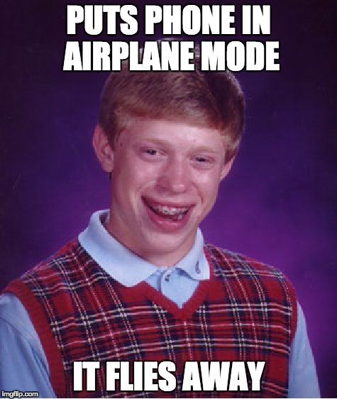 Bad Luck Brian Meme | PUTS PHONE IN AIRPLANE MODE IT FLIES AWAY | image tagged in memes,bad luck brian | made w/ Imgflip meme maker
