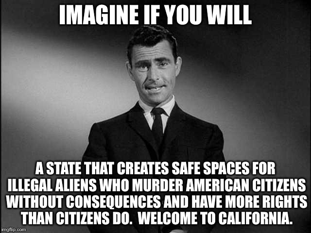Kate Steinle | IMAGINE IF YOU WILL A STATE THAT CREATES SAFE SPACES FOR ILLEGAL ALIENS WHO MURDER AMERICAN CITIZENS WITHOUT CONSEQUENCES AND HAVE MORE RIGH | image tagged in imagine if you will,kate steinle,illegal aliens,murder | made w/ Imgflip meme maker