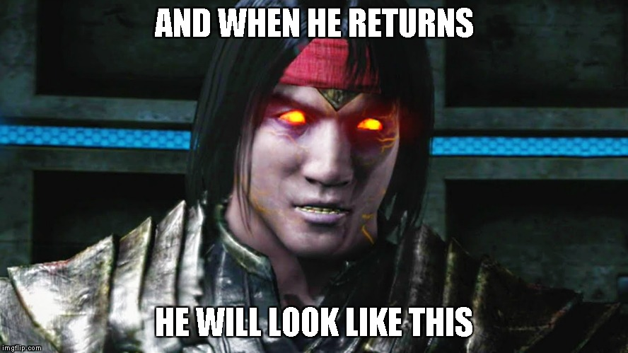 AND WHEN HE RETURNS HE WILL LOOK LIKE THIS | made w/ Imgflip meme maker