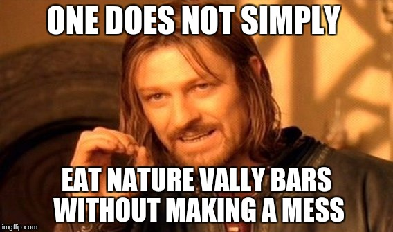 natue vallay | ONE DOES NOT SIMPLY EAT NATURE VALLY BARS WITHOUT MAKING A MESS | image tagged in memes,one does not simply | made w/ Imgflip meme maker