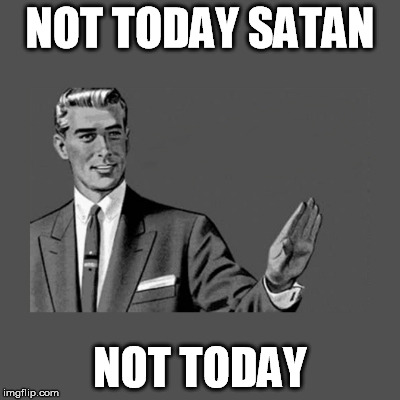 NOT TODAY SATAN NOT TODAY | made w/ Imgflip meme maker