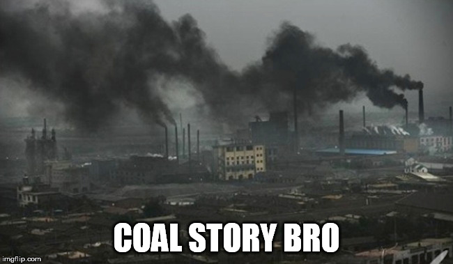 COAL STORY BRO | made w/ Imgflip meme maker