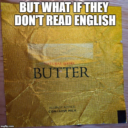 BUT WHAT IF THEY DON'T READ ENGLISH | image tagged in butter | made w/ Imgflip meme maker
