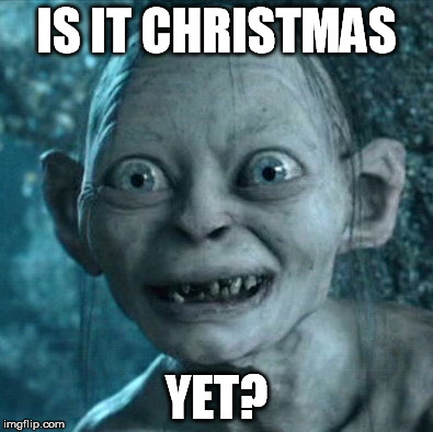 IS IT CHRISTMAS YET? | made w/ Imgflip meme maker
