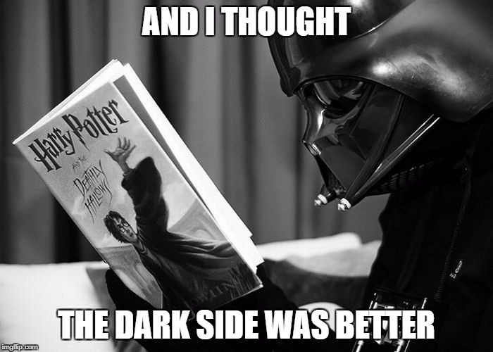 Darth Vader reading Harry Potter | AND I THOUGHT THE DARK SIDE WAS BETTER | image tagged in darth vader reading harry potter | made w/ Imgflip meme maker