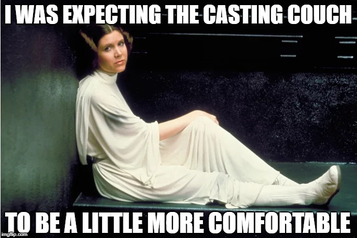 I WAS EXPECTING THE CASTING COUCH TO BE A LITTLE MORE COMFORTABLE | made w/ Imgflip meme maker