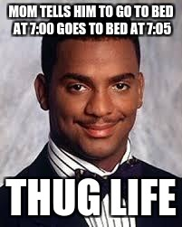 Thug Life | MOM TELLS HIM TO GO TO BED AT 7:00 GOES TO BED AT 7:05 THUG LIFE | image tagged in thug life | made w/ Imgflip meme maker